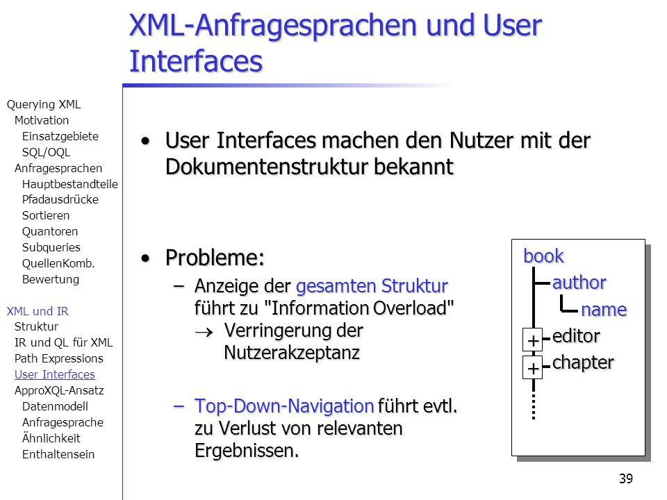 39 User Interfaces machen den Nutzer mit der Dokumentenstruktur bekanntUser Interfaces machen den Nutzer mit der Dokumentenstruktur bekannt Probleme:Probleme: –Anzeige der gesamten Struktur führt zu Information Overload Verringerung der Nutzerakzeptanz –Top-Down-Navigation führt evtl.
