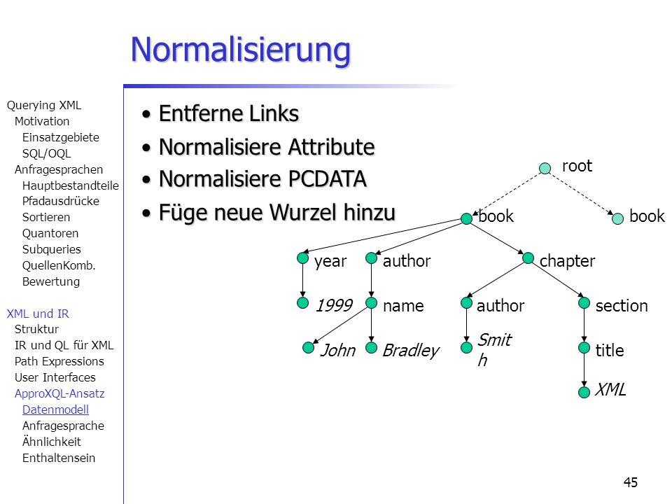 45 Normalisierung book chapter section title author nameauthor year 1999 XML Smit h BradleyJohn book root Füge neue Wurzel hinzu Füge neue Wurzel hinz