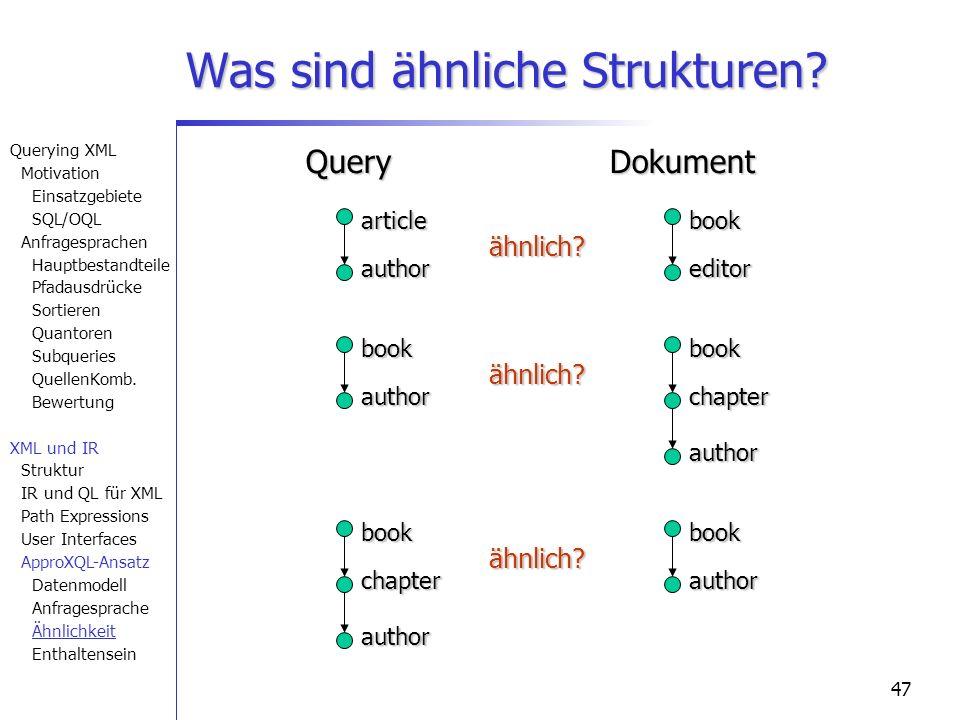 47 Was sind ähnliche Strukturen? article author book editor ähnlich?bookauthorbookchapter ähnlich? author QueryDokumentbookchapterbookähnlich? author