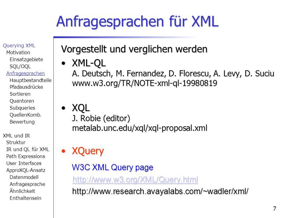 7 Anfragesprachen für XML Vorgestellt und verglichen werden XML-QL A. Deutsch, M. Fernandez, D. Florescu, A. Levy, D. Suciu www.w3.org/TR/NOTE-xml-ql-