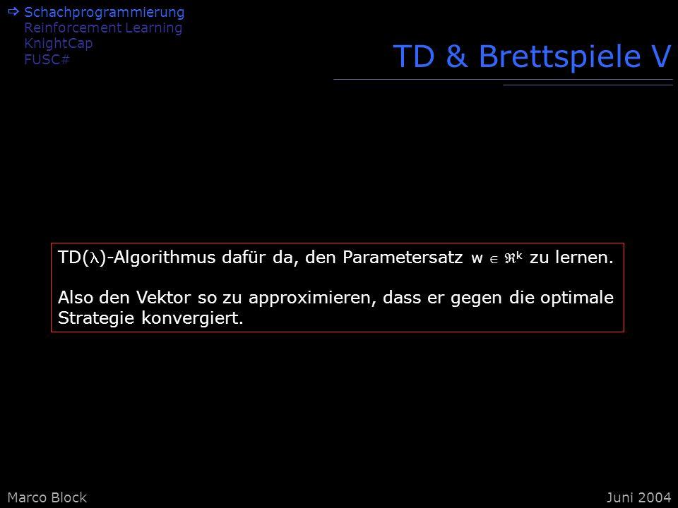 Marco BlockJuni 2004 TD & Brettspiele V TD()-Algorithmus dafür da, den Parametersatz w k zu lernen. Also den Vektor so zu approximieren, dass er gegen
