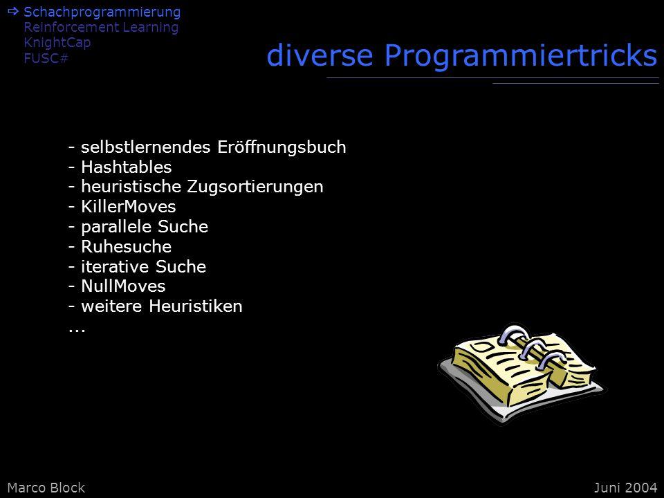 Marco BlockJuni 2004 Schachprogrammierung Reinforcement Learning KnightCap FUSC# diverse Programmiertricks - selbstlernendes Eröffnungsbuch - Hashtabl