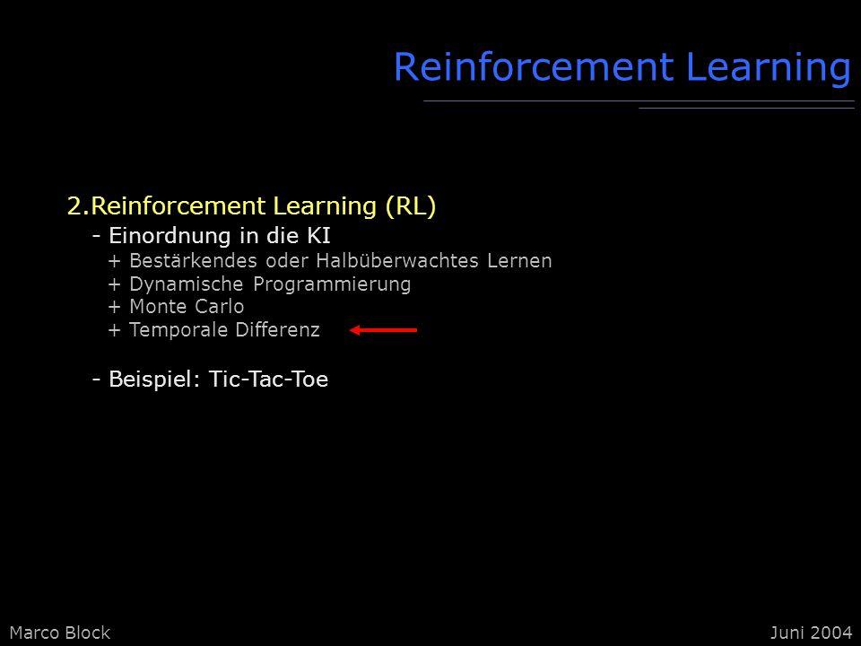 Marco BlockJuni 2004 Reinforcement Learning 2.Reinforcement Learning (RL) - Einordnung in die KI + Bestärkendes oder Halbüberwachtes Lernen + Dynamisc