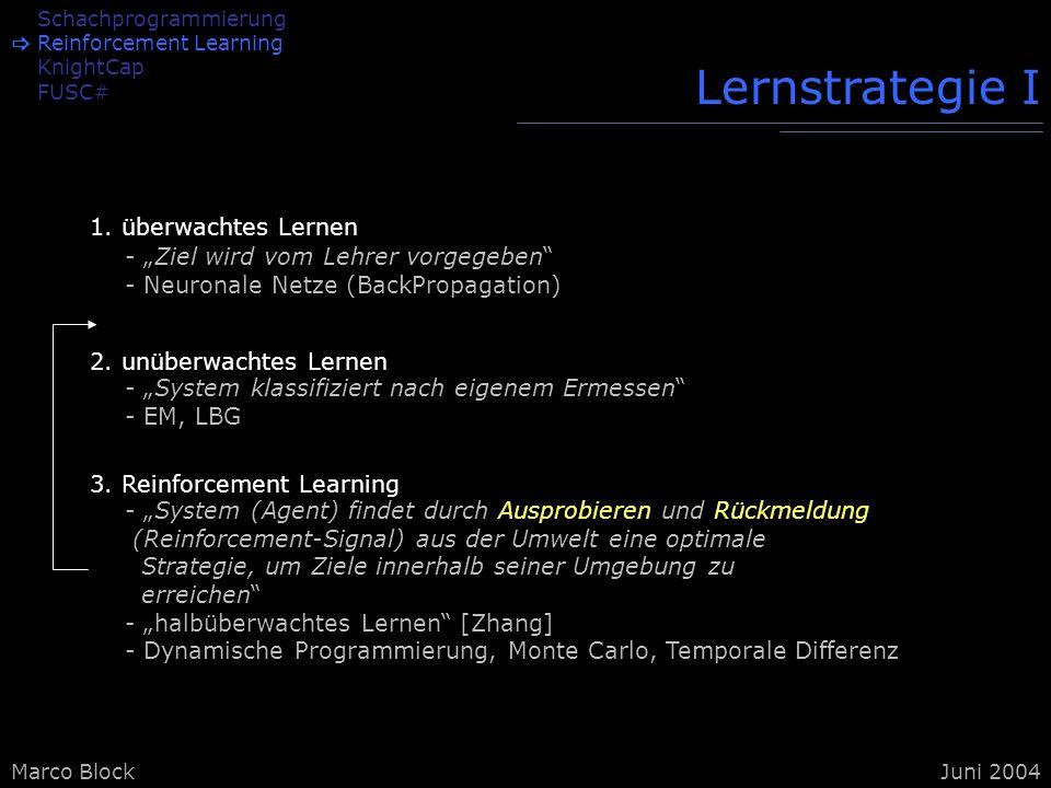 Marco BlockJuni 2004 Schachprogrammierung Reinforcement Learning KnightCap FUSC# Lernstrategie I 1. überwachtes Lernen 2. unüberwachtes Lernen - Ziel