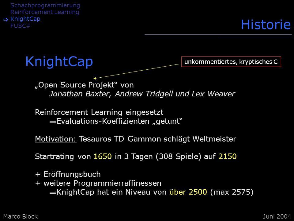 Marco BlockJuni 2004 Schachprogrammierung Reinforcement Learning KnightCap FUSC# Historie Open Source Projekt von Jonathan Baxter, Andrew Tridgell und