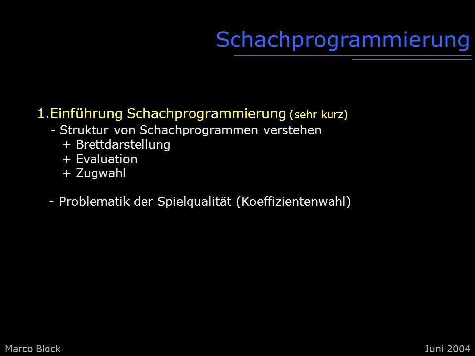 Marco BlockJuni 2004Marco BlockJuni 2004 Schachprogrammierung 1.Einführung Schachprogrammierung (sehr kurz) - Struktur von Schachprogrammen verstehen