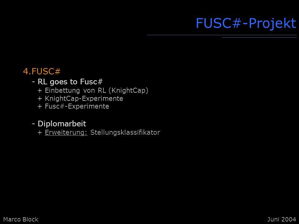 Marco BlockJuni 2004 4.FUSC# - RL goes to Fusc# + Einbettung von RL (KnightCap) + KnightCap-Experimente + Fusc#-Experimente - Diplomarbeit + Erweiteru