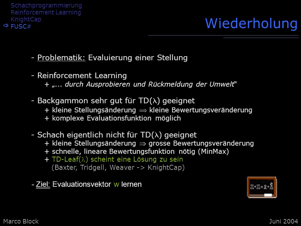 Marco BlockJuni 2004 Wiederholung - Problematik: Evaluierung einer Stellung - Reinforcement Learning +... durch Ausprobieren und Rückmeldung der Umwel