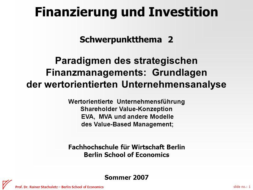 slide no.: 1 Prof. Dr. Rainer Stachuletz – Berlin School of Economics Finanzierung und Investition Schwerpunktthema 2 Paradigmen des strategischen Fin