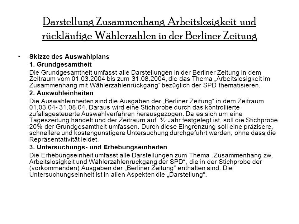 Darstellung Zusammenhang Arbeitslosigkeit und rückläufige Wählerzahlen in der Berliner Zeitung Skizze des Auswahlplans 1. Grundgesamtheit Die Grundges