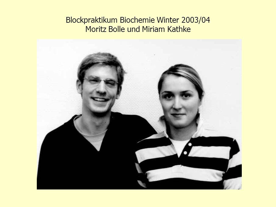 Blockpraktikum Biochemie Winter 2003/04 Moritz Bolle und Miriam Kathke