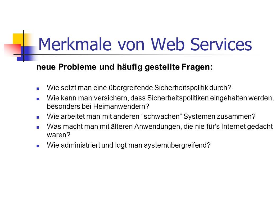 Merkmale von Web Services neue Probleme und häufig gestellte Fragen: Wie setzt man eine übergreifende Sicherheitspolitik durch? Wie kann man versicher