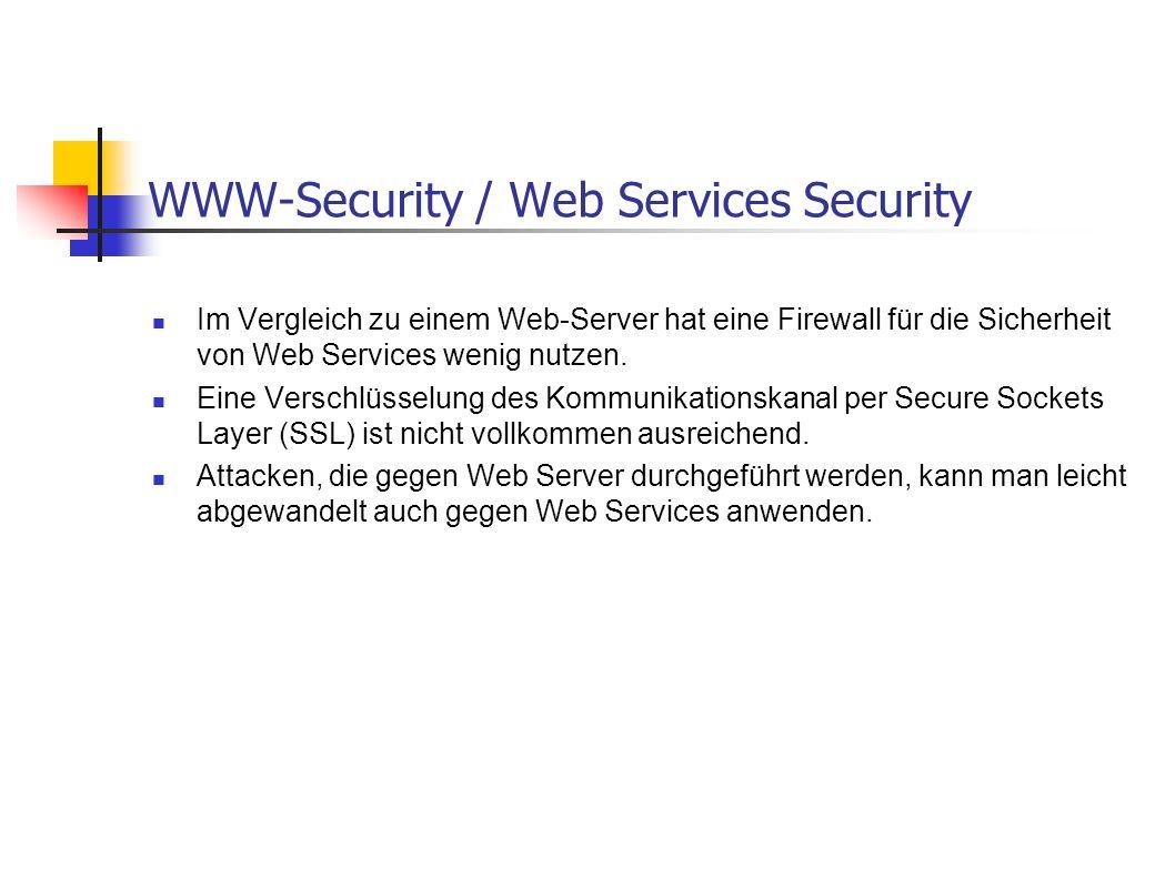 WWW-Security / Web Services Security Im Vergleich zu einem Web-Server hat eine Firewall für die Sicherheit von Web Services wenig nutzen. Eine Verschl