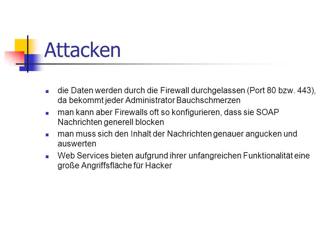 Attacken die Daten werden durch die Firewall durchgelassen (Port 80 bzw. 443), da bekommt jeder Administrator Bauchschmerzen man kann aber Firewalls o