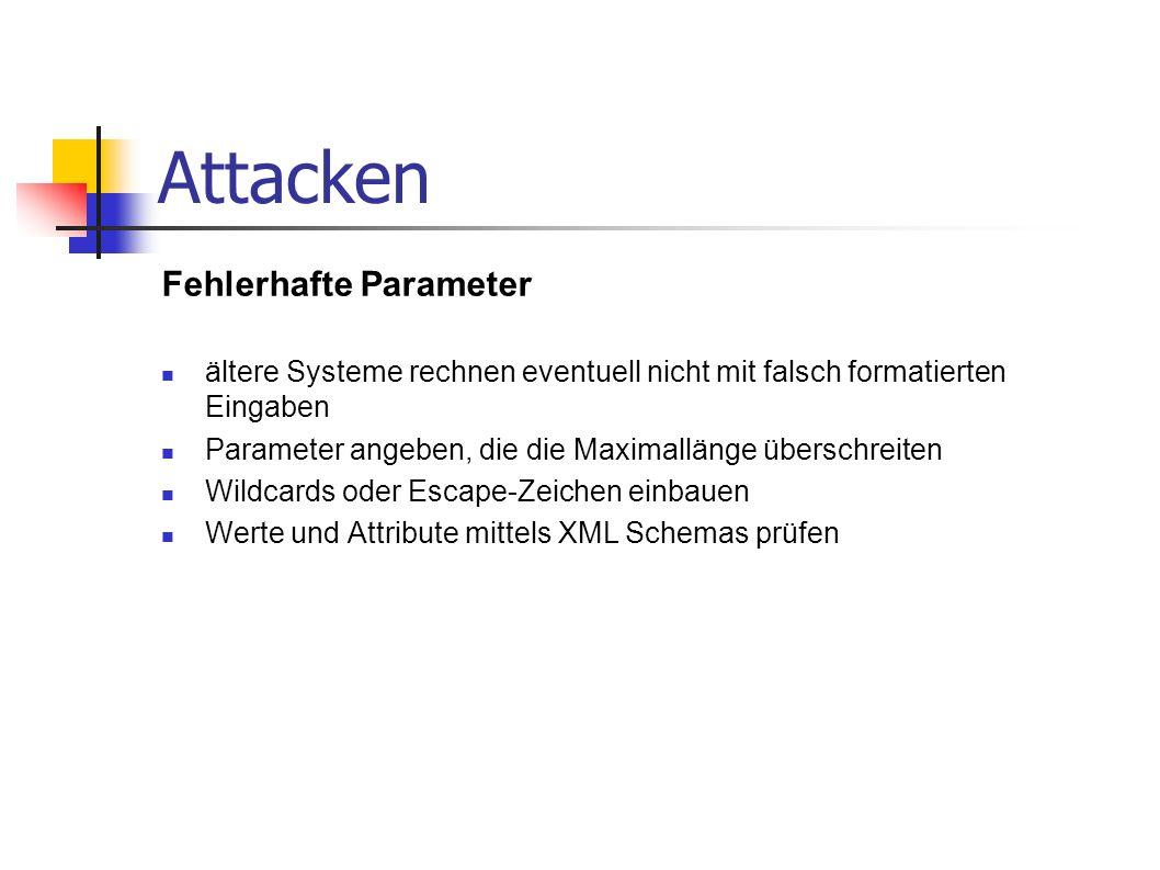 Attacken Fehlerhafte Parameter ältere Systeme rechnen eventuell nicht mit falsch formatierten Eingaben Parameter angeben, die die Maximallänge übersch