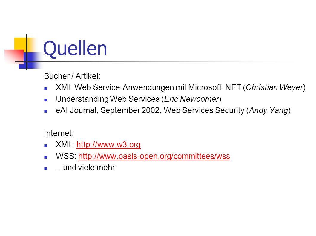 Quellen Bücher / Artikel: XML Web Service-Anwendungen mit Microsoft.NET (Christian Weyer) Understanding Web Services (Eric Newcomer) eAI Journal, Sept