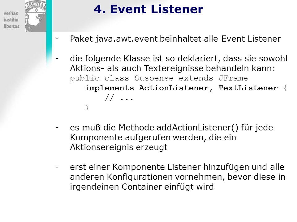 4. Event Listener -Paket java.awt.event beinhaltet alle Event Listener -die folgende Klasse ist so deklariert, dass sie sowohl Aktions- als auch Texte