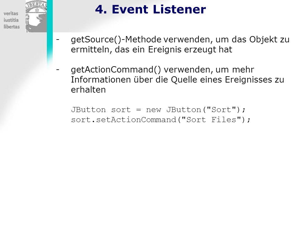 4. Event Listener -getSource()-Methode verwenden, um das Objekt zu ermitteln, das ein Ereignis erzeugt hat -getActionCommand() verwenden, um mehr Info