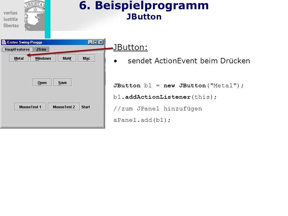6. Beispielprogramm JButton JButton: sendet ActionEvent beim Drücken JButton b1 = new JButton(