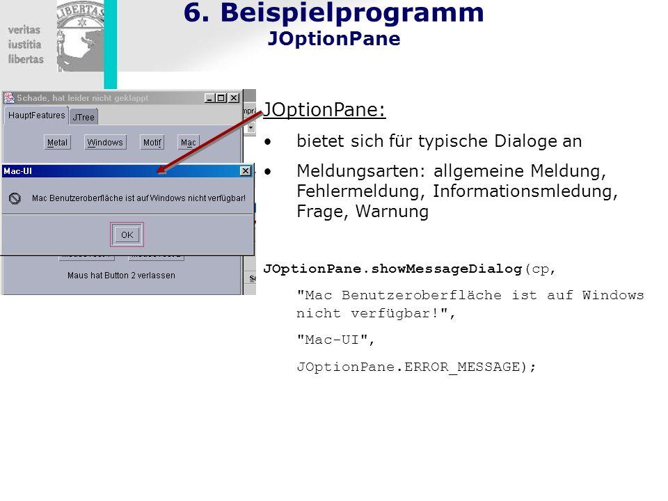 6. Beispielprogramm JOptionPane JOptionPane: bietet sich für typische Dialoge an Meldungsarten: allgemeine Meldung, Fehlermeldung, Informationsmledung