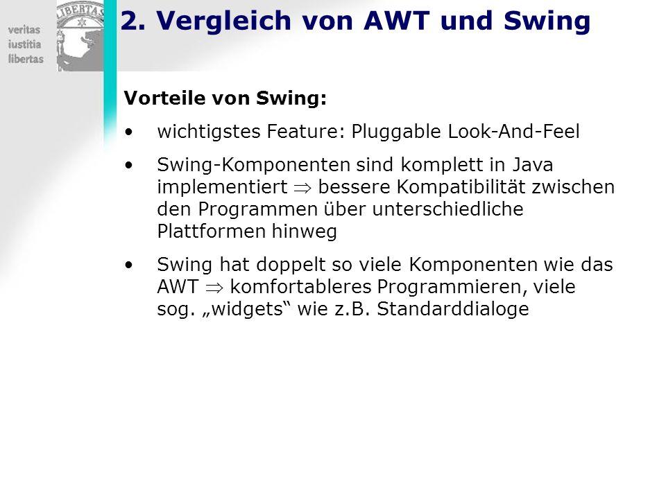 2. Vergleich von AWT und Swing Vorteile von Swing: wichtigstes Feature: Pluggable Look-And-Feel Swing-Komponenten sind komplett in Java implementiert
