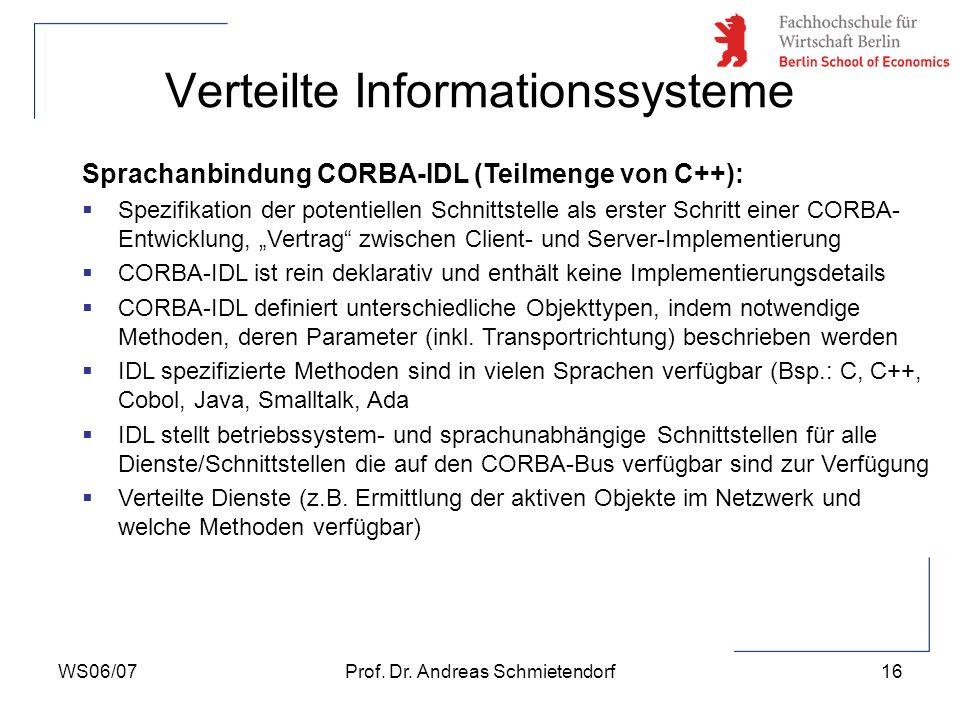 WS06/07Prof. Dr. Andreas Schmietendorf16 Verteilte Informationssysteme Sprachanbindung CORBA-IDL (Teilmenge von C++): Spezifikation der potentiellen S