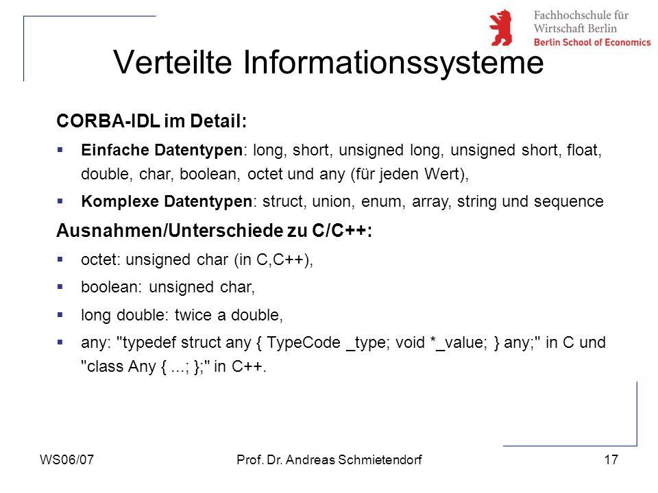 WS06/07Prof. Dr. Andreas Schmietendorf17 Verteilte Informationssysteme CORBA-IDL im Detail: Einfache Datentypen: long, short, unsigned long, unsigned