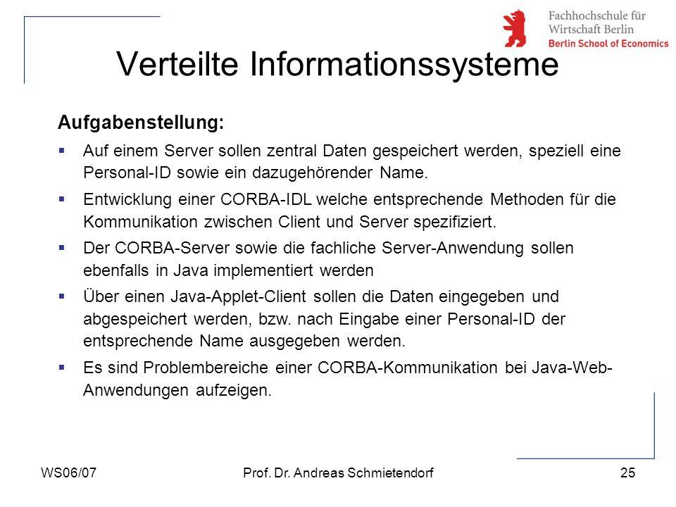WS06/07Prof. Dr. Andreas Schmietendorf25 Verteilte Informationssysteme Aufgabenstellung: Auf einem Server sollen zentral Daten gespeichert werden, spe