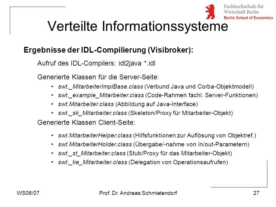 WS06/07Prof. Dr. Andreas Schmietendorf27 Verteilte Informationssysteme Ergebnisse der IDL-Compilierung (Visibroker): Aufruf des IDL-Compilers: idl2jav