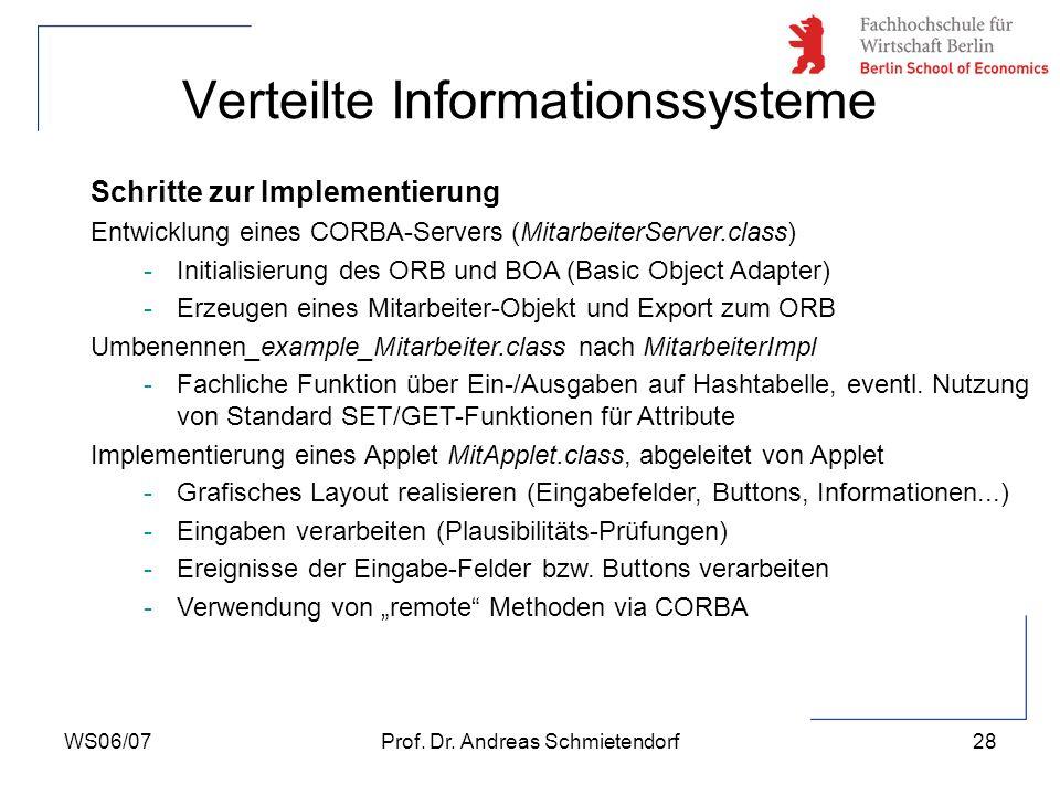WS06/07Prof. Dr. Andreas Schmietendorf28 Verteilte Informationssysteme Schritte zur Implementierung Entwicklung eines CORBA-Servers (MitarbeiterServer