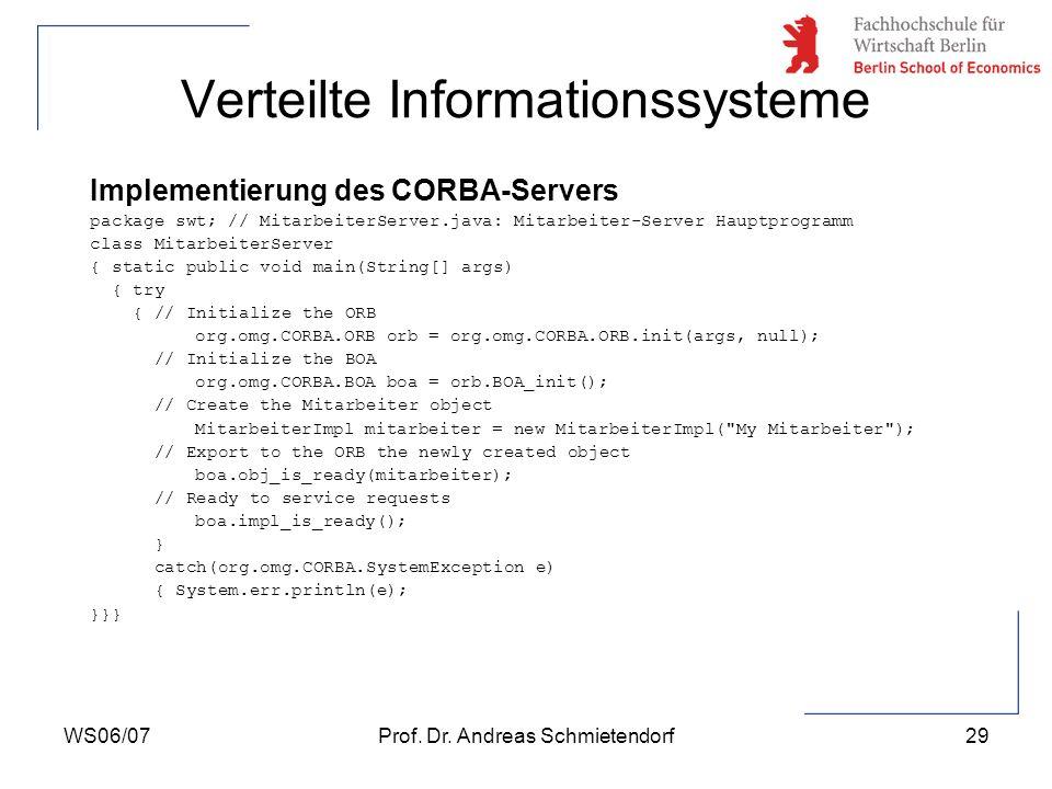 WS06/07Prof. Dr. Andreas Schmietendorf29 Verteilte Informationssysteme Implementierung des CORBA-Servers package swt; // MitarbeiterServer.java: Mitar
