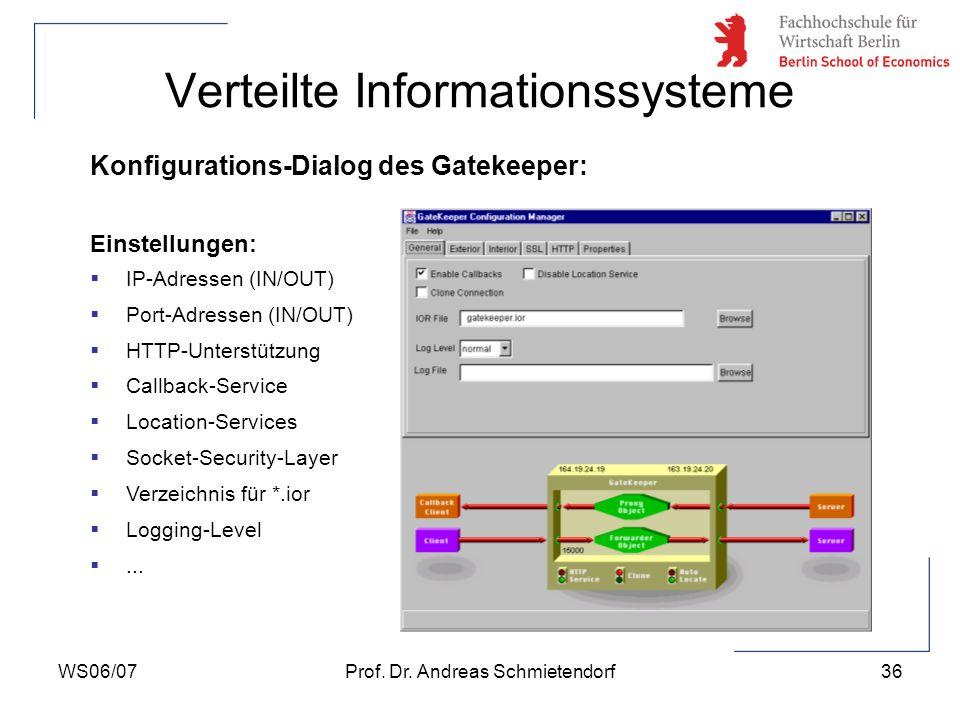 WS06/07Prof. Dr. Andreas Schmietendorf36 Verteilte Informationssysteme Konfigurations-Dialog des Gatekeeper: Einstellungen: IP-Adressen (IN/OUT) Port-