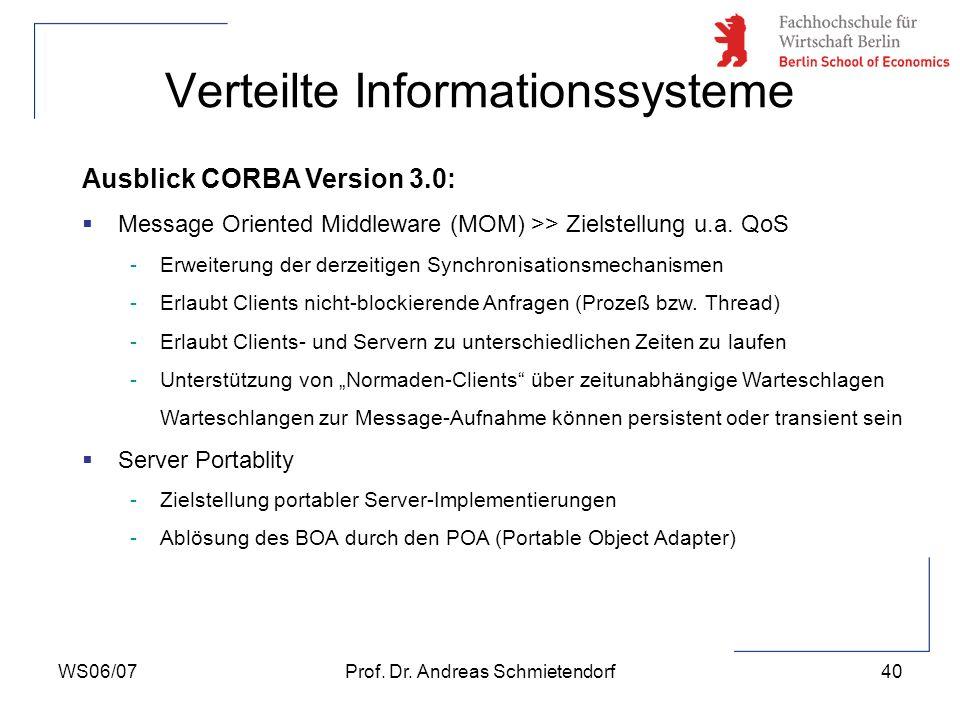 WS06/07Prof. Dr. Andreas Schmietendorf40 Verteilte Informationssysteme Ausblick CORBA Version 3.0: Message Oriented Middleware (MOM) >> Zielstellung u