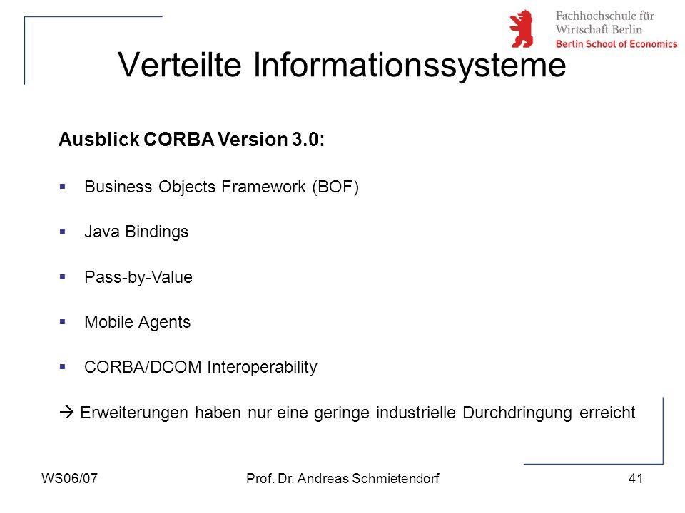 WS06/07Prof. Dr. Andreas Schmietendorf41 Verteilte Informationssysteme Ausblick CORBA Version 3.0: Business Objects Framework (BOF) Java Bindings Pass