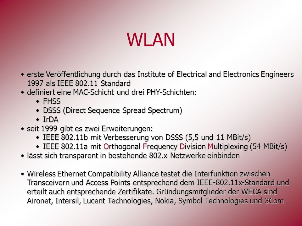 WLAN erste Veröffentlichung durch das Institute of Electrical and Electronics Engineers 1997 als IEEE 802.11 Standarderste Veröffentlichung durch das
