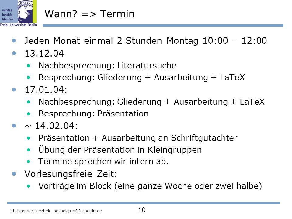 Christopher Oezbek, oezbek@inf.fu-berlin.de 10 Wann? => Termin Jeden Monat einmal 2 Stunden Montag 10:00 – 12:00 13.12.04 Nachbesprechung: Literatursu