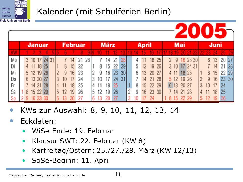 Christopher Oezbek, oezbek@inf.fu-berlin.de 11 Kalender (mit Schulferien Berlin) KWs zur Auswahl: 8, 9, 10, 11, 12, 13, 14 Eckdaten: WiSe-Ende: 19. Fe