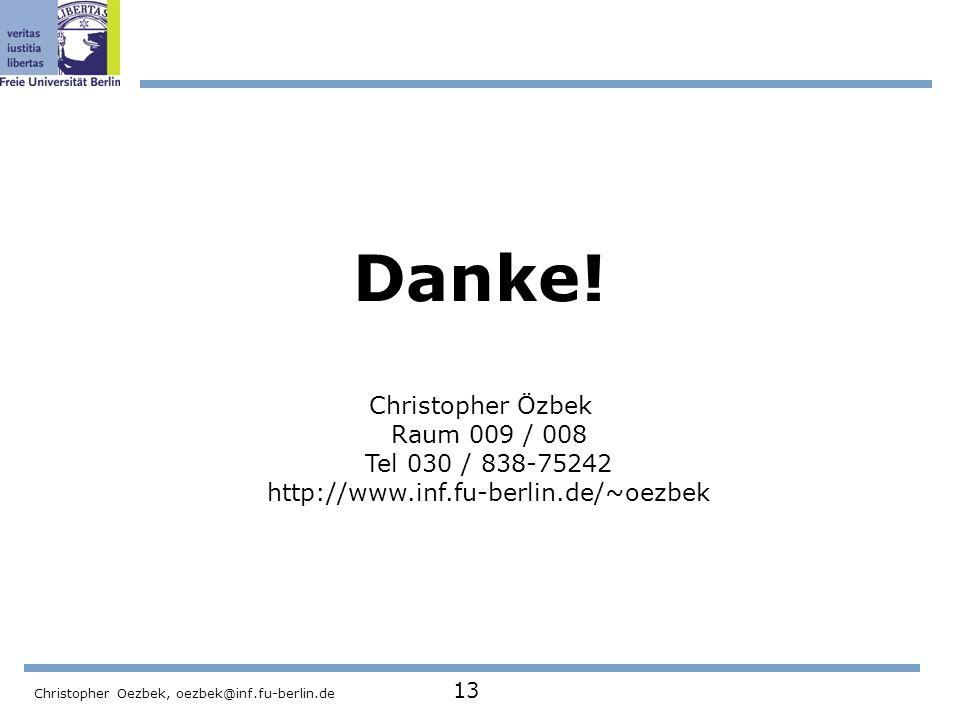Christopher Oezbek, oezbek@inf.fu-berlin.de 13 Danke! Christopher Özbek Raum 009 / 008 Tel 030 / 838-75242 http://www.inf.fu-berlin.de/~oezbek