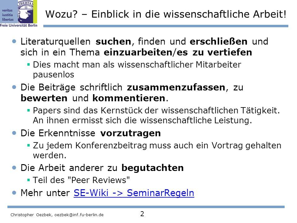 Christopher Oezbek, oezbek@inf.fu-berlin.de 2 Wozu? – Einblick in die wissenschaftliche Arbeit! Literaturquellen suchen, finden und erschließen und si