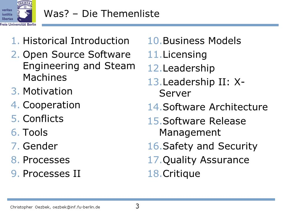 Christopher Oezbek, oezbek@inf.fu-berlin.de 3 Was? – Die Themenliste 1.Historical Introduction 2.Open Source Software Engineering and Steam Machines 3