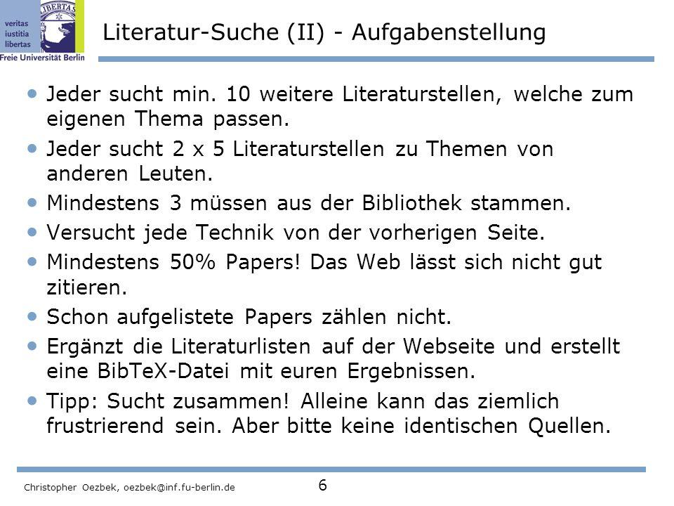 Christopher Oezbek, oezbek@inf.fu-berlin.de 6 Literatur-Suche (II) - Aufgabenstellung Jeder sucht min. 10 weitere Literaturstellen, welche zum eigenen