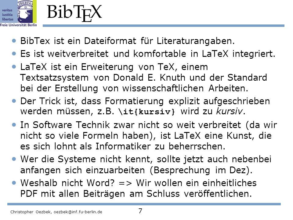 Christopher Oezbek, oezbek@inf.fu-berlin.de 8 BibTeX-Beispiel: LaTeX-Compiler und BibTex-System Informationen über die verschiedenen BibTeX-Formate wie @BOOK: http://www.math.utah.edu/pub/tex/bib/template.htmlhttp://www.math.utah.edu/pub/tex/bib/template.html