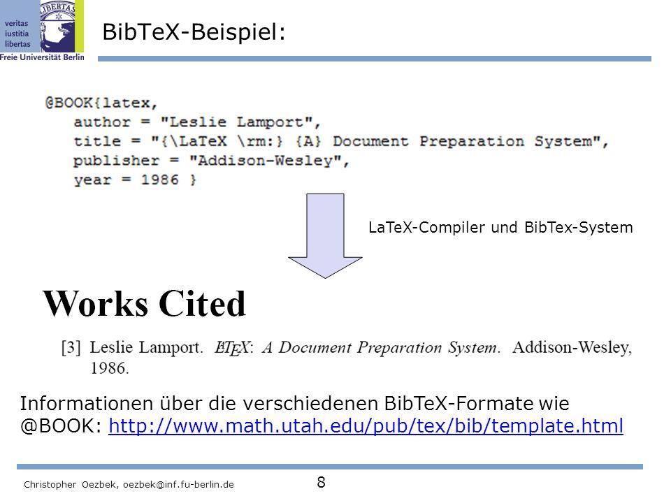 Christopher Oezbek, oezbek@inf.fu-berlin.de 8 BibTeX-Beispiel: LaTeX-Compiler und BibTex-System Informationen über die verschiedenen BibTeX-Formate wi