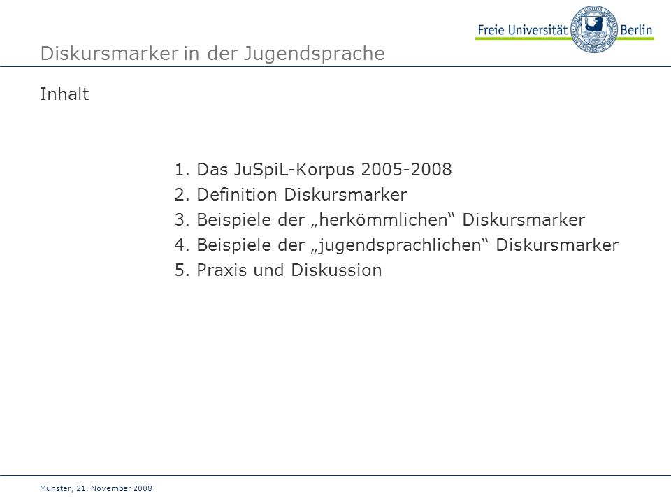 Münster, 21.November 2008 Diskursmarker in der Jugendsprache Inhalt 1.