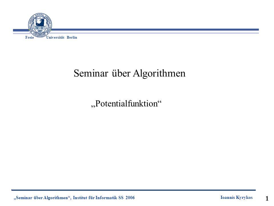 1 Freie UniversitätBerlin Ioannis Kyrykos Seminar über Algorithmen, Institut für Informatik SS 2006 1 Seminar über Algorithmen Potentialfunktion