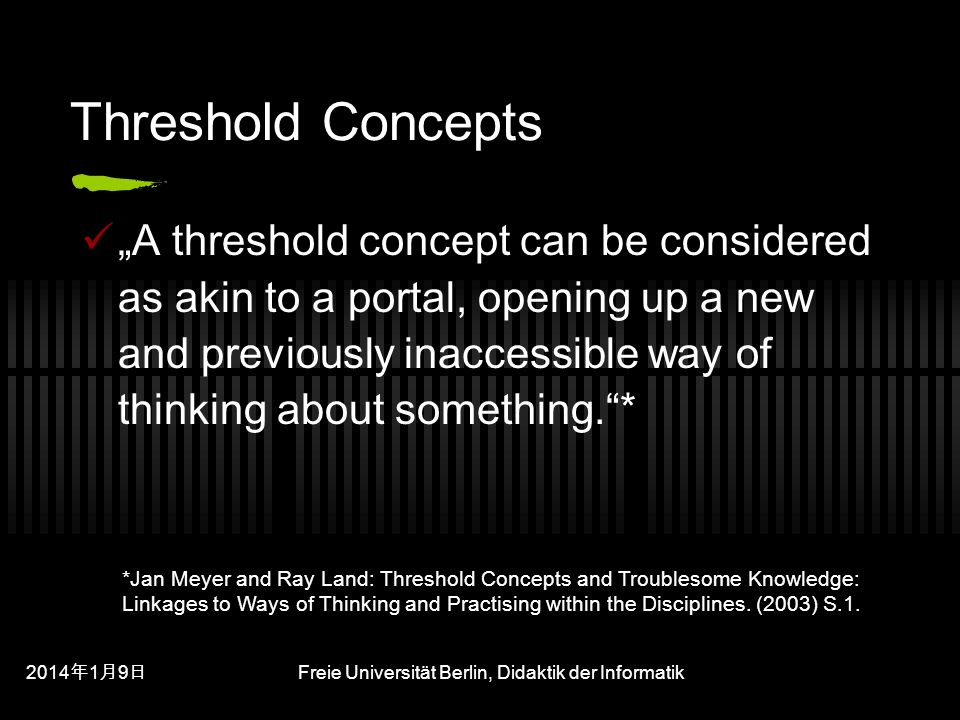 201419 201419 201419 Freie Universität Berlin, Didaktik der Informatik Threshold Concepts A threshold concept can be considered as akin to a portal, o