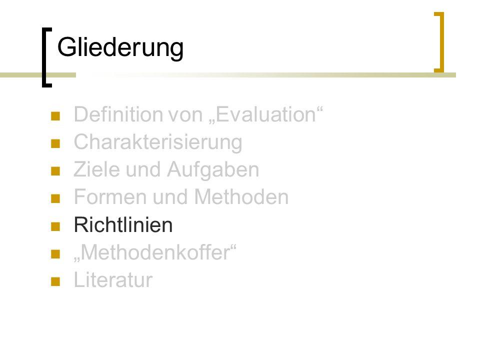 Gliederung Definition von Evaluation Charakterisierung Ziele und Aufgaben Formen und Methoden Richtlinien Methodenkoffer Literatur