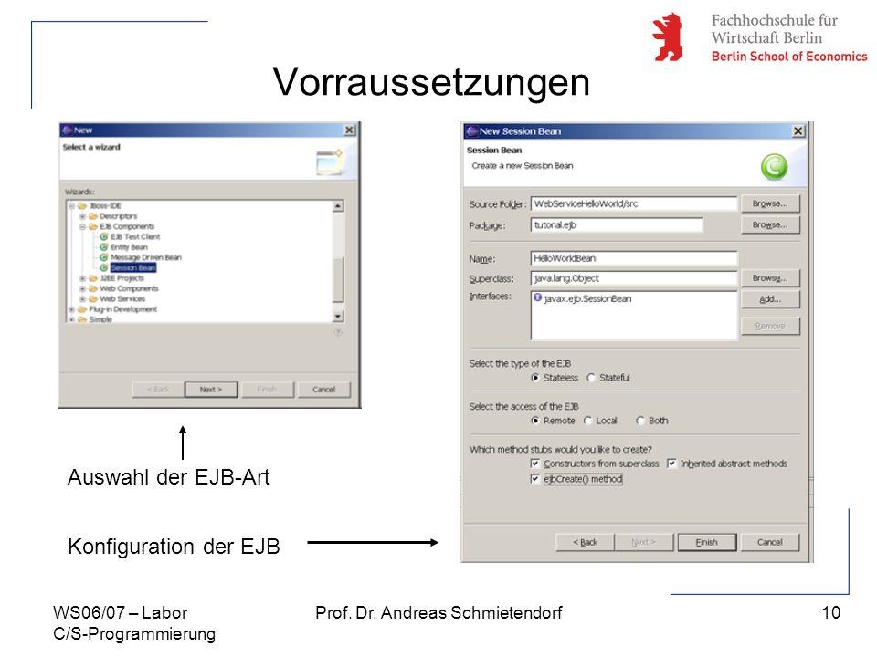 10 Prof. Dr. Andreas SchmietendorfWS06/07 – Labor C/S-Programmierung Vorraussetzungen Konfiguration der EJB Auswahl der EJB-Art