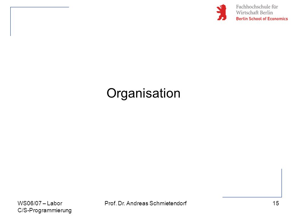 15 Prof. Dr. Andreas SchmietendorfWS06/07 – Labor C/S-Programmierung Organisation