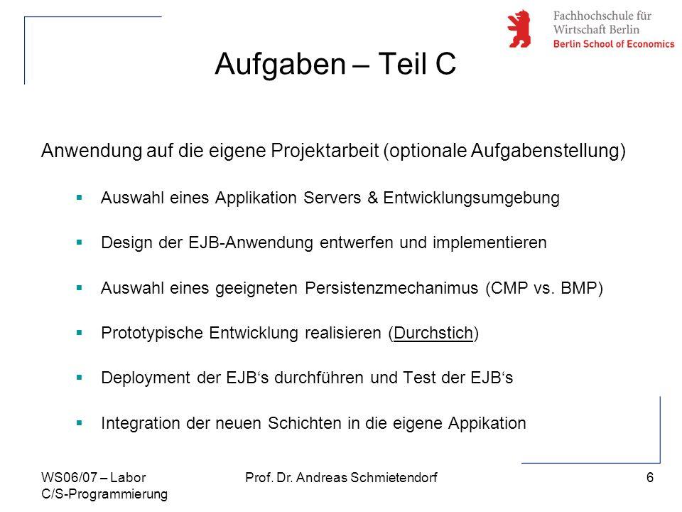 6 Prof. Dr. Andreas SchmietendorfWS06/07 – Labor C/S-Programmierung Aufgaben – Teil C Anwendung auf die eigene Projektarbeit (optionale Aufgabenstellu